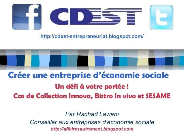 http://cdest-entrepreneuriat.blogspot.com/ Créer une entreprise d'économie sociale Un défi à votre portée ! Cas de Collec...