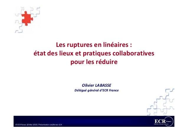 Les ruptures en linéaires : état des lieux et pratiques collaboratives pour les réduire © ECR France 20 Mai 2010 / Présent...