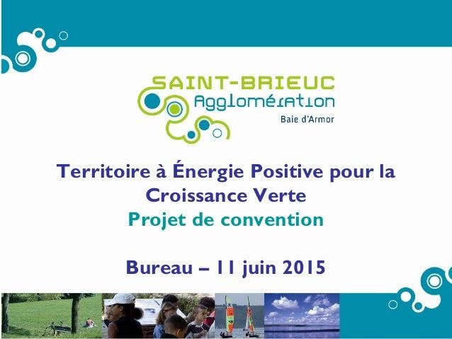 Territoire à Énergie Positive pour la Croissance Verte Projet de convention Bureau – 11 juin 2015