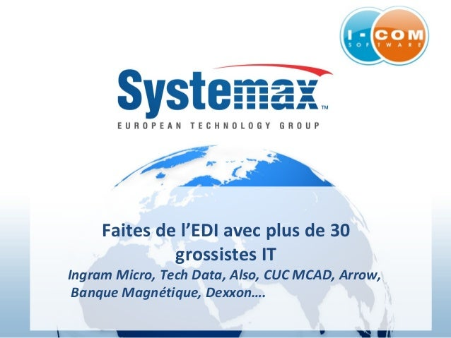 Faites de l'EDI avec plus de 30 grossistes IT Ingram Micro, Tech Data, Also, CUC MCAD, Arrow, Banque Magnétique, Dexxon….