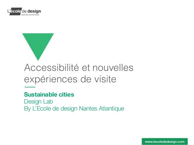 Accessibilité et nouvelles expériences de visite Sustainable cities Design Lab By L'Ecole de design Nantes Atlantique