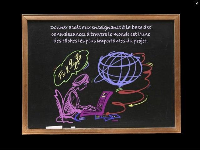 Dans une partie du projet, des professionnels expérimentés mènent régulièrement des formations pour les enseignants dans l...