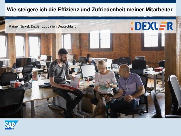 Wie steigere ich die Effizienz und Zufriedenheit meiner Mitarbeiter Rainer Nickel, Dexler Education Deutschland