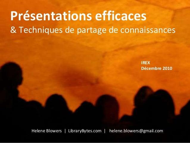 Présentations efficaces  & Techniques de partage de connaissances  IREX  Décembre 2010  Helene Blowers | LibraryBytes.com ...