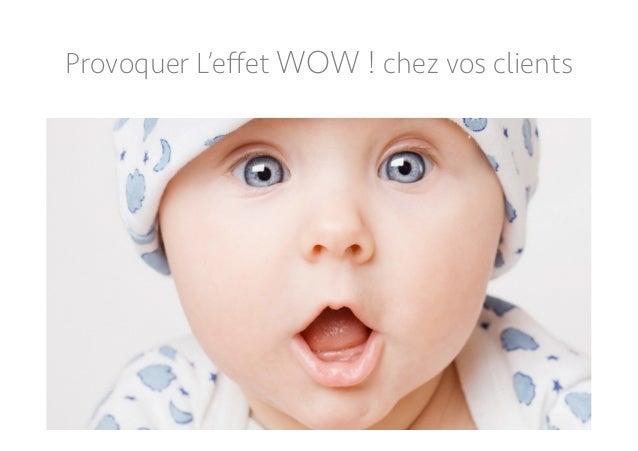 Provoquer L'effet WOW ! chez vos clients