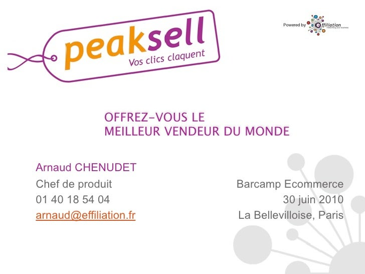 OFFREZ-VOUS LE               MEILLEUR VENDEUR DU MONDE  Arnaud CHENUDET Chef de produit                Barcamp Ecommerce 0...