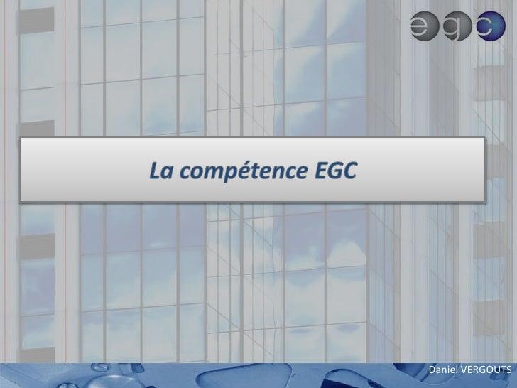 La compétence EGC<br />Daniel VERGOUTS<br />