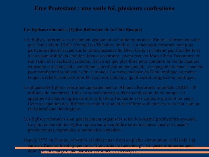 <ul><li>Etre Protestant : une seule foi, plusieurs confessions </li></ul><ul><li>Les Eglises réformées (Eglise Réformée de...