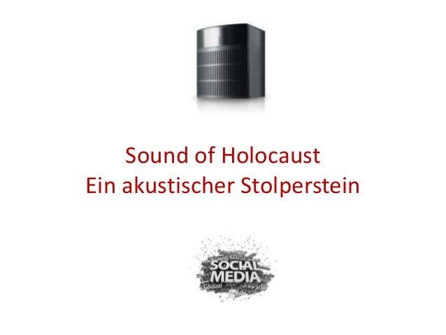 Sound of HolocaustEin akustischer Stolperstein            gegen das Vergessen