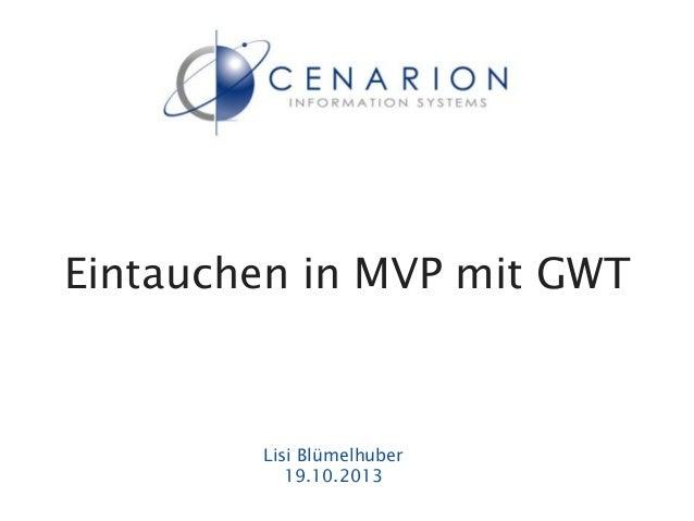 Eintauchen in MVP mit GWT  Lisi Blümelhuber 19.10.2013