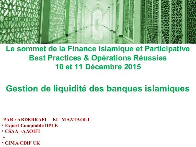 PAR : ABDERRAFI EL MAATAOUI • Expert Comptable DPLE • CSAA -AAOIFI - • CIMA CDIF UK Le sommet de la Finance Islamique et P...