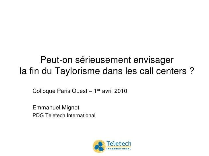 Peut-on sérieusement envisager la fin du Taylorisme dans les call centers ?<br />Colloque Paris Ouest – 1er avril 2010<br ...