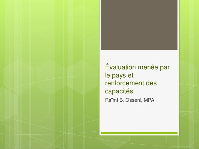 Évaluation menée par le pays et renforcement des capacités Raïmi B. Osseni, MPA