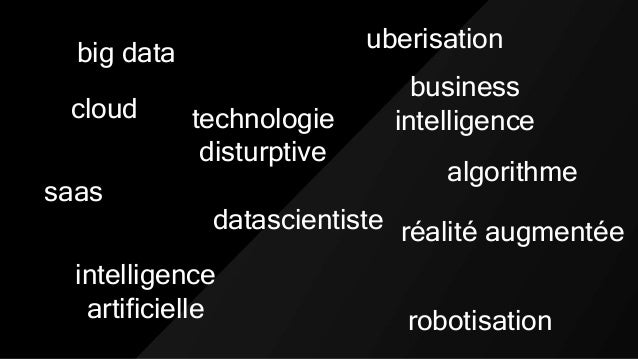 big data cloud saas uberisation technologie disturptive intelligence artificielle robotisation business intelligence réali...