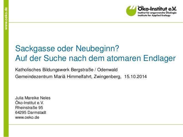 www.oeko.de  Sackgasse oder Neubeginn? Auf der Suche nach dem atomaren Endlager  Katholisches Bildungswerk Bergstraße / Od...
