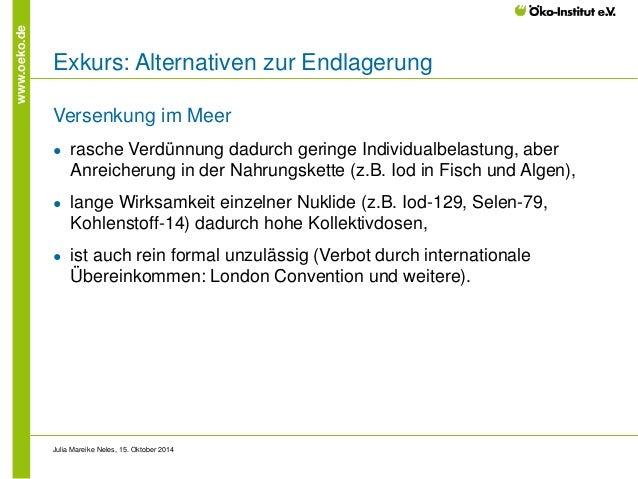 www.oeko.de  Exkurs: Alternativen zur Endlagerung  Versenkung im Meer  ●  rasche Verdünnung dadurch geringe Individualbela...