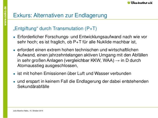 """www.oeko.de  Exkurs: Alternativen zur Endlagerung  """"Entgiftung"""" durch Transmutation (P+T)  ●  Erforderlicher Forschungs- u..."""