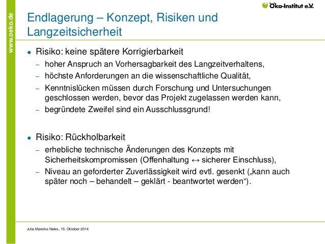www.oeko.de  Endlagerung – Konzept, Risiken und Langzeitsicherheit  ●  Risiko: keine spätere Korrigierbarkeit  ‒  hoher An...