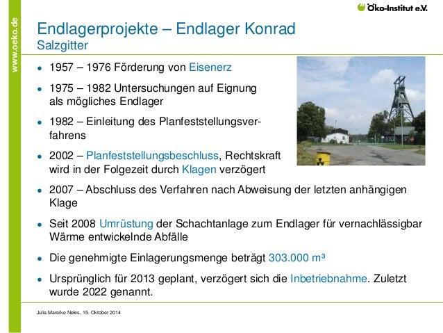 www.oeko.de  Endlagerprojekte – Endlager Konrad Salzgitter  ●  1957 – 1976 Förderung von Eisenerz  ●  1975 – 1982 Untersuc...