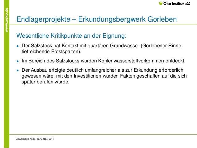 www.oeko.de  Endlagerprojekte – Erkundungsbergwerk Gorleben  Wesentliche Kritikpunkte an der Eignung:  ●  Der Salzstock ha...