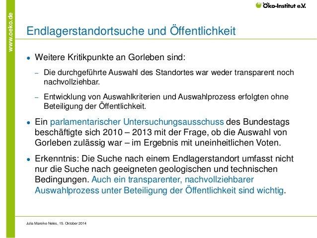 www.oeko.de  Endlagerstandortsuche und Öffentlichkeit  ●  Weitere Kritikpunkte an Gorleben sind:  ‒  Die durchgeführte Aus...