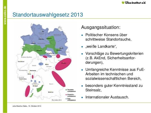 """www.oeko.de  Standortauswahlgesetz 2013  Ausgangssituation:  ●  Politischer Konsens über schrittweise Standortsuche,  ●  """"..."""