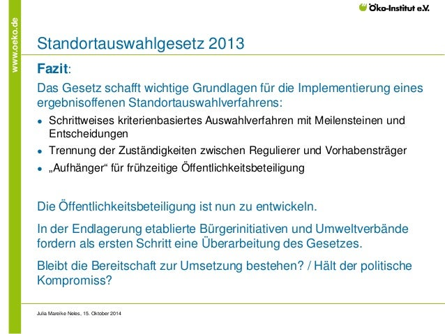 www.oeko.de  Standortauswahlgesetz 2013  Fazit:  Das Gesetz schafft wichtige Grundlagen für die Implementierung eines erge...