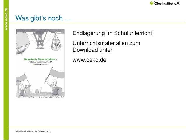 www.oeko.de  Was gibt's noch …  Julia Mareike Neles, 15. Oktober 2014  Endlagerung im Schulunterricht Unterrichtsmateriali...