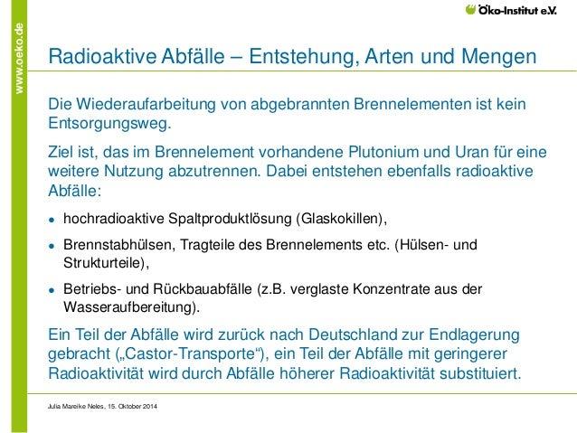 www.oeko.de  Radioaktive Abfälle – Entstehung, Arten und Mengen  Die Wiederaufarbeitung von abgebrannten Brennelementen is...