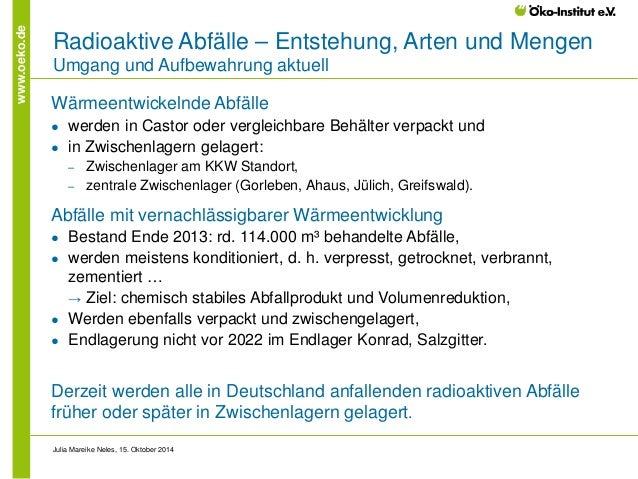 www.oeko.de  Radioaktive Abfälle – Entstehung, Arten und Mengen Umgang und Aufbewahrung aktuell  Wärmeentwickelnde Abfälle...