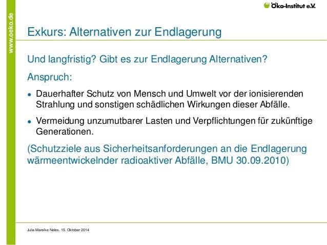 www.oeko.de  Exkurs: Alternativen zur Endlagerung  Und langfristig? Gibt es zur Endlagerung Alternativen?  Anspruch:  ●  D...