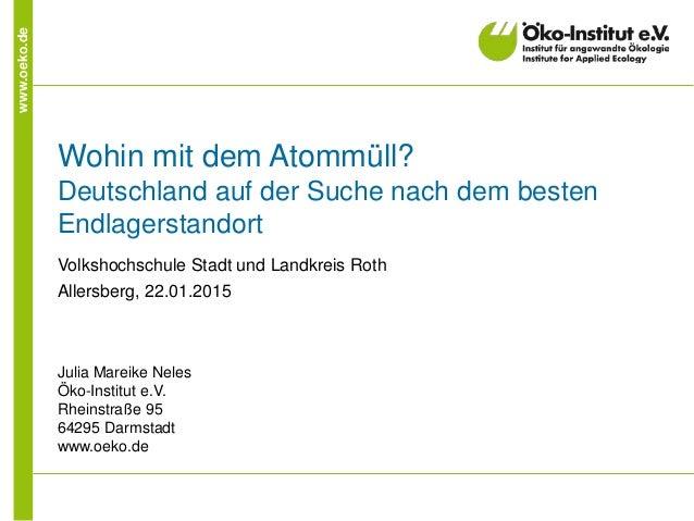 www.oeko.de Wohin mit dem Atommüll? Deutschland auf der Suche nach dem besten Endlagerstandort Volkshochschule Stadt und L...