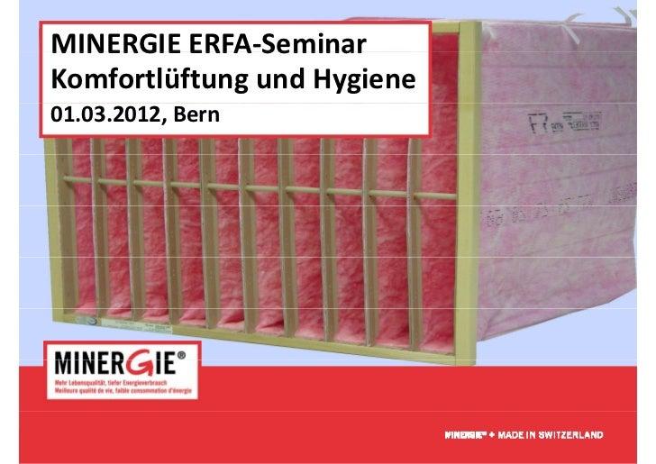 MINERGIEERFA SeminarMINERGIE ERFA‐SeminarKomfortlüftungundHygiene01.03.2012,Bern                             www.miner...