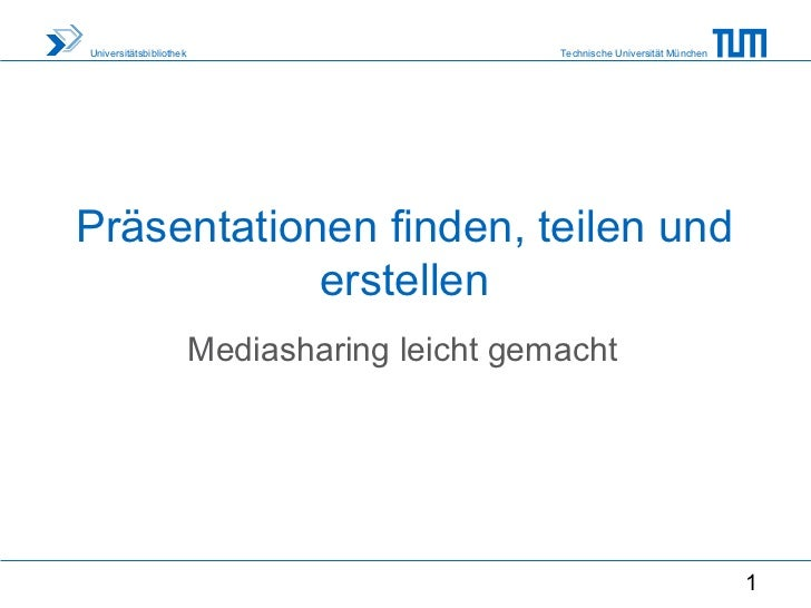 Universitätsbibliothek                          Technische Universität MünchenPräsentationen finden, teilen und           ...