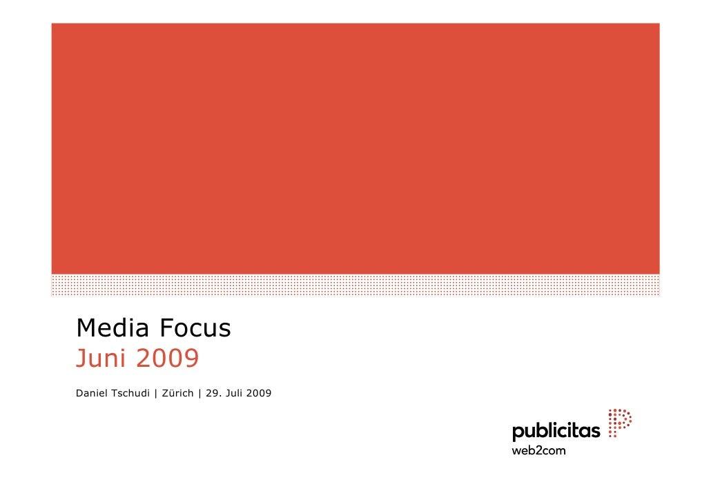 Media Focus Juni 2009 Daniel Tschudi | Zürich | 29. Juli 2009