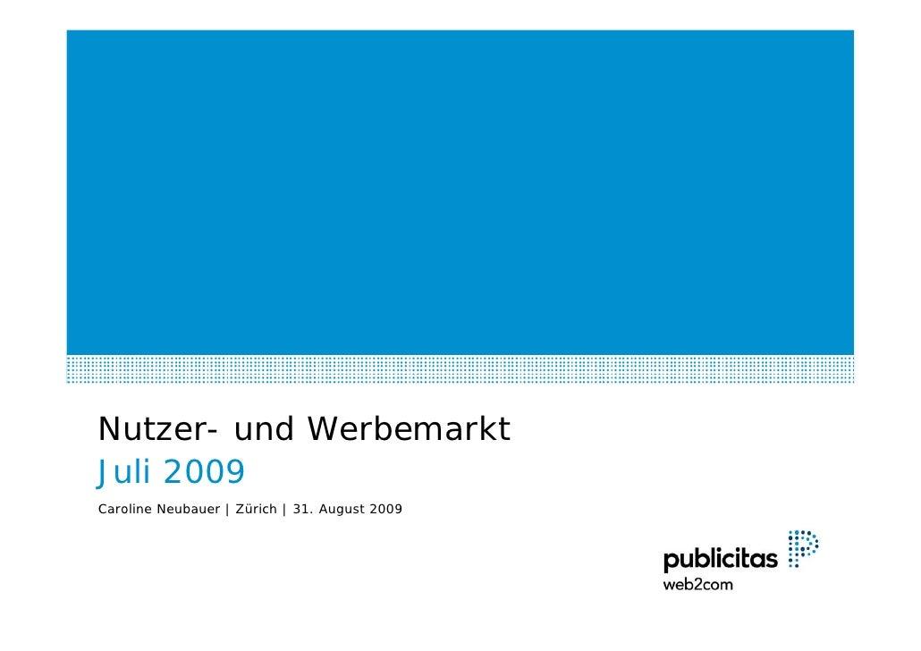 Nutzer- und Werbemarkt Juli 2009 Caroline Neubauer | Zürich | 31. August 2009