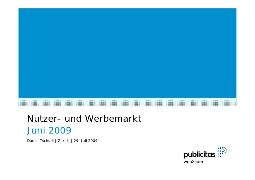Nutzer- und Werbemarkt Juni 2009 Daniel Tschudi | Zürich | 29. Juli 2009