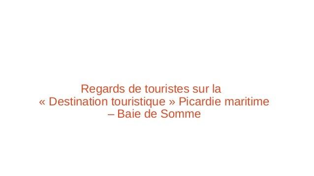 Regards de touristes sur la « Destination touristique » Picardie maritime – Baie de Somme
