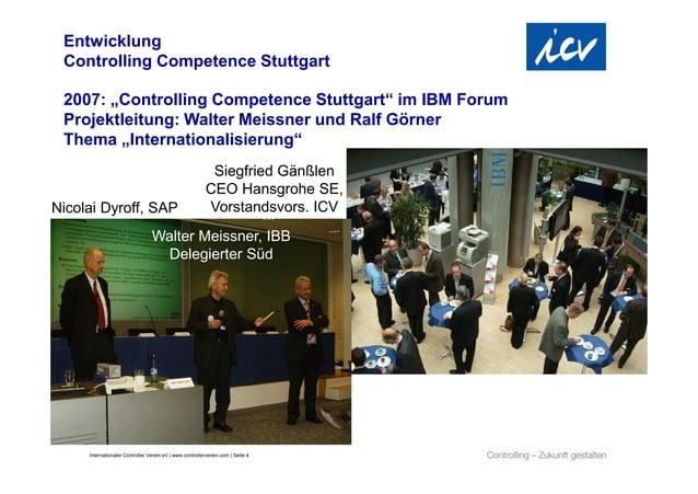 "Entwicklung Controlling Competence Stuttgart 2007: ""Controlling Competence Stuttgart"" im IBM Forum Projektleitung: Walter ..."
