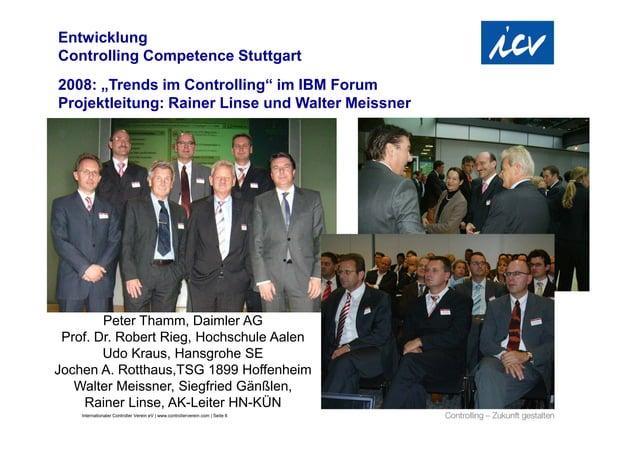 """EntwicklungControlling Competence Stuttgart2008: """"Trends im Controlling"""" im IBM ForumProjektleitung: Rainer Linse und Walt..."""