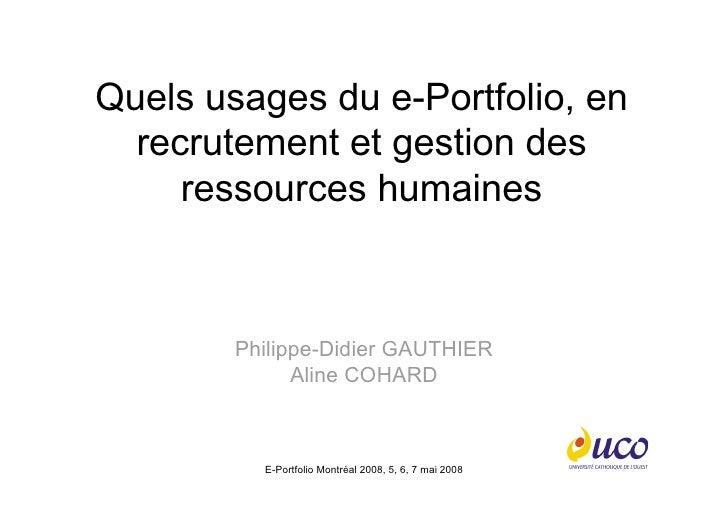 Quels usages du e-Portfolio, en   recrutement et gestion des      ressources humaines            Philippe-Didier GAUTHIER ...