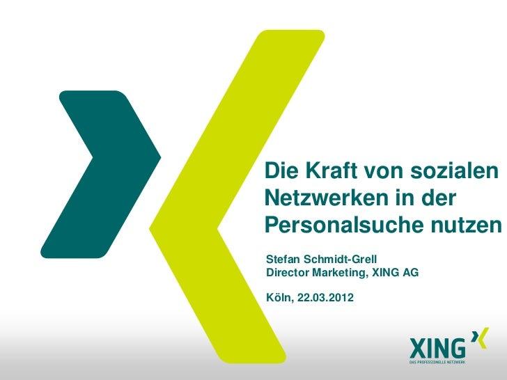 Die Kraft von sozialenNetzwerken in derPersonalsuche nutzenStefan Schmidt-GrellDirector Marketing, XING AGKöln, 22.03.2012
