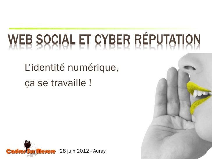L'identité numérique,ça se travaille !       28 juin 2012 - Auray