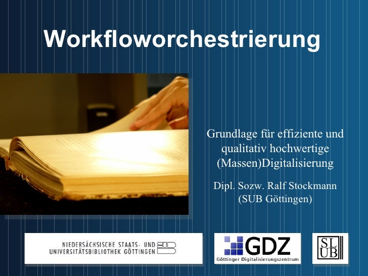 Workfloworchestrierung Grundlage für effiziente und qualitativ hochwertige (Massen)Digitalisierung Dipl. Sozw. Ralf Stockm...
