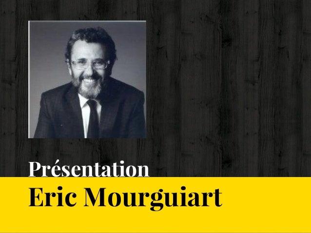 Présentation Eric Mourguiart