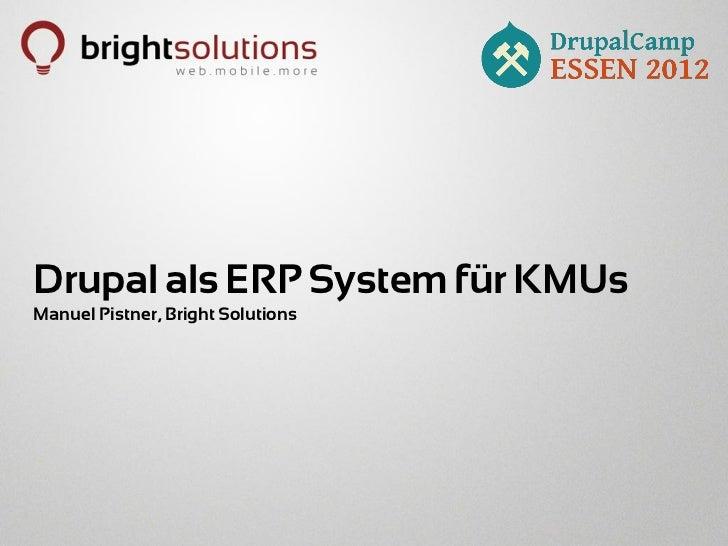 Drupal als ERP System für KMUsManuel Pistner, Bright Solutions