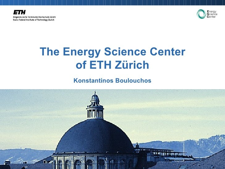 The Energy Science Center of ETH Zürich Konstantinos Boulouchos