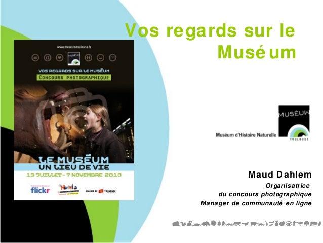 Vos regards sur le Musé um Maud Dahlem Organisatrice du concours photographique Manager de communauté en ligne