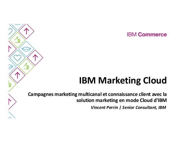 IBM Marketing Cloud Campagnes marketing multicanal et connaissance client avec la solution marketing en mode Cloud d'IBM V...