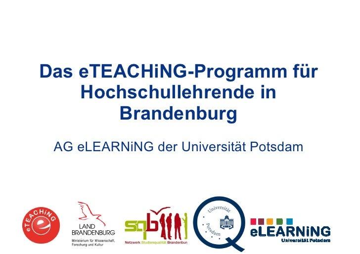 Das eTEACHiNG-Programm für    Hochschullehrende in       Brandenburg AG eLEARNiNG der Universität Potsdam